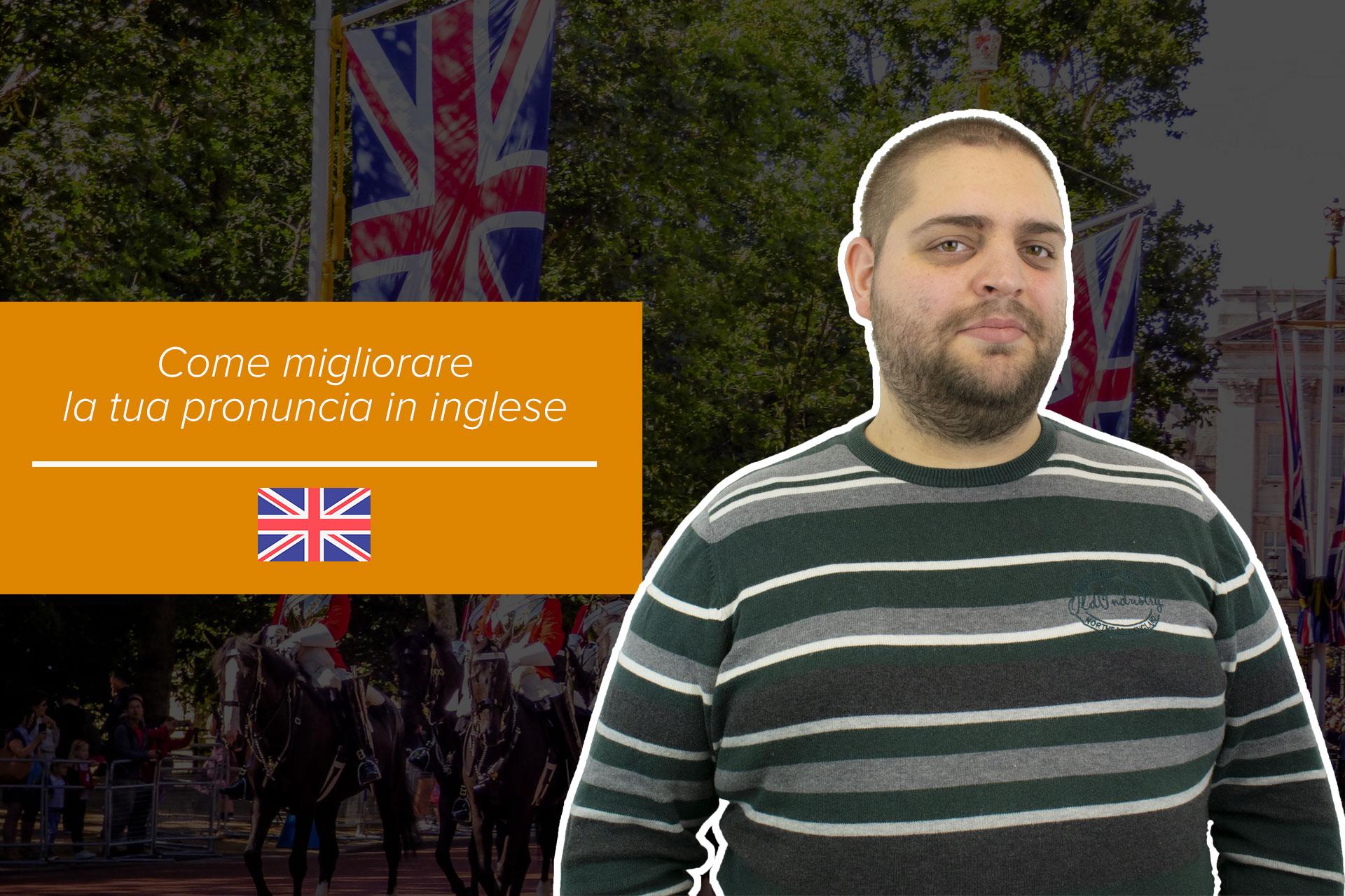 Come migliorare la pronuncia in inglese